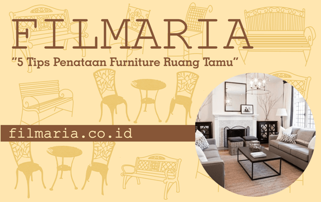 5 Tips Penataan Furniture Ruang Tamu