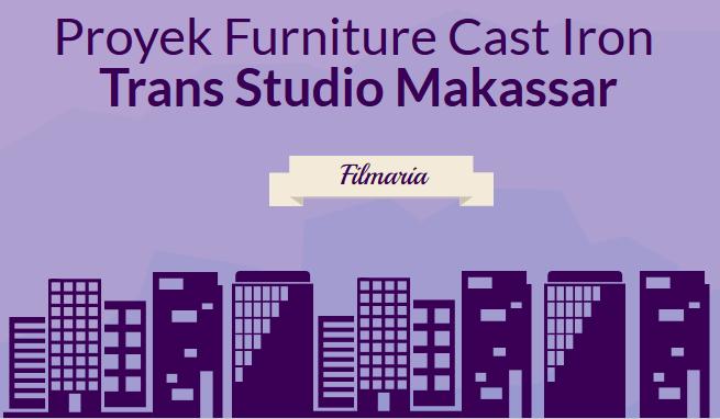 Proyek Furniture Cast Iron Trans Studio Makassar